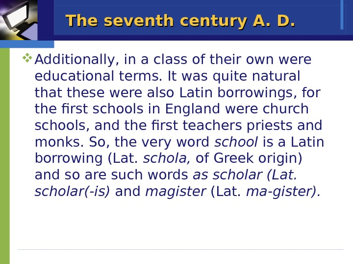 The seventh century A. D.  Additionally, in a class of their own were educational terms.