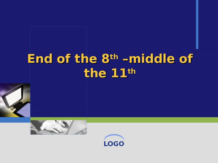 LOGOEnd of the 8 thth –middle of the 11 thth
