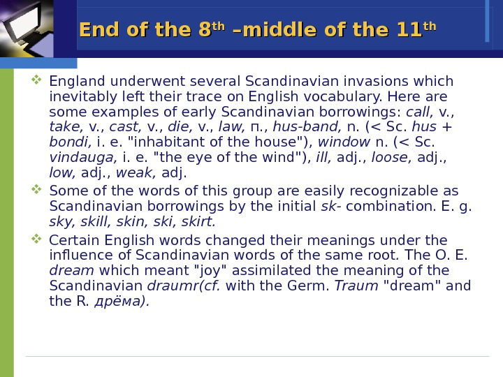 End of the 8 thth –middle of the 11 thth England underwent several Scandinavian invasions which