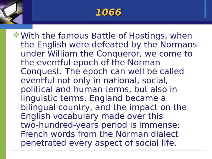 1066 With the famous Battle of Hastings, when the English were defeated by the Normans under