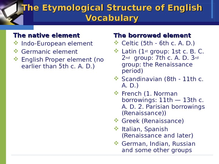 The Etymological Structure of English Vocabulary The native element Indo-European element  Germanic element English Proper