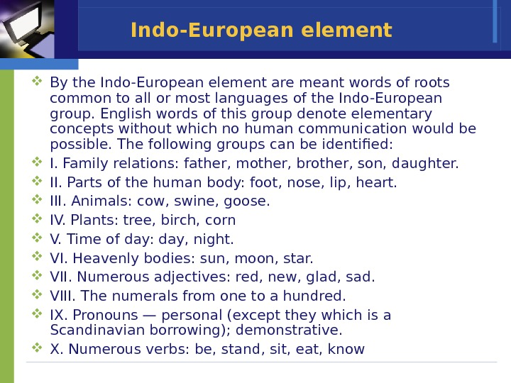 Indo-European element By the Indo-European element are meant words of roots common to all or most