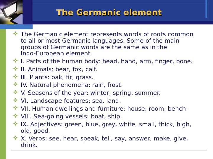 The Germanic element represents words of roots common to all or most Germanic languages. Some of