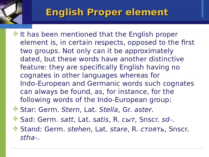 English Proper element It has been mentioned that the English proper element is, in certain respects,