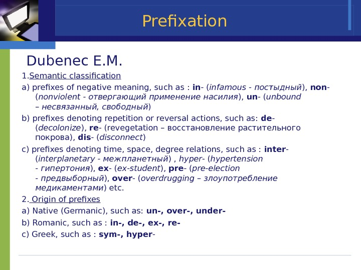 Prefixation Dubenec E. M. 1. Semantic classification a) prefixes of negative meaning, such as : in