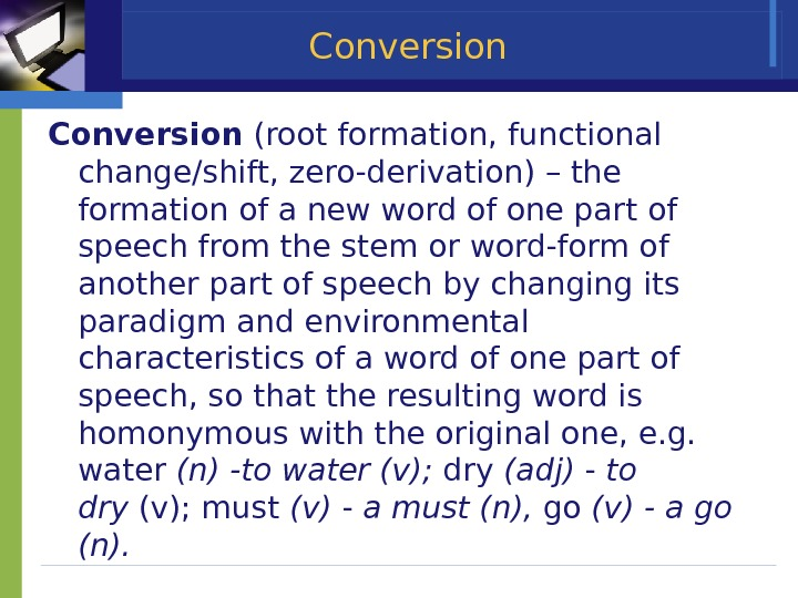 Conversion (root formation, functional change/shift, zero-derivation) – the formation of a new word of one part