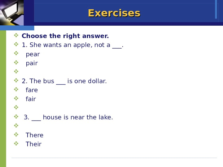 Exercises Choose the right answer.  1. She wants an apple, not a ___. pear