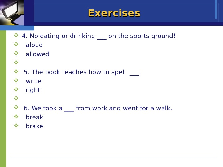 Exercises 4. No eating or drinking ___ on the sports ground!  aloud  allowed 5.