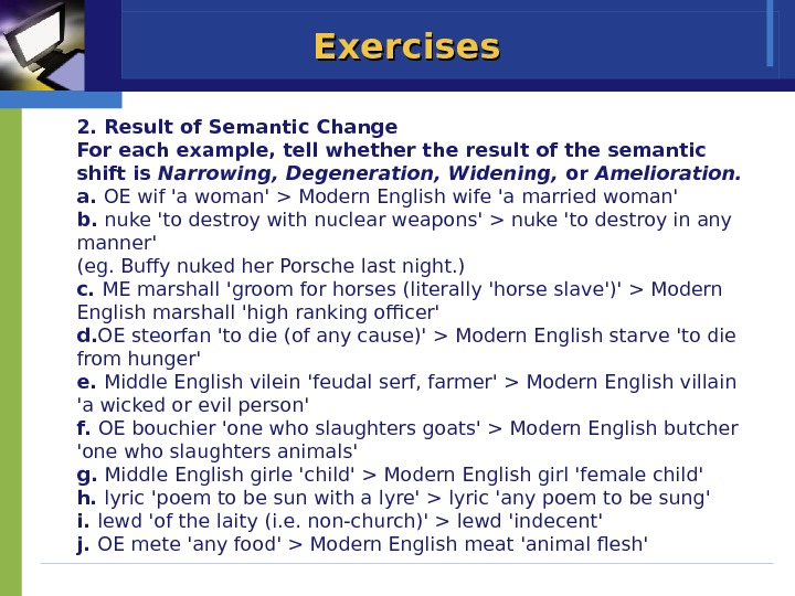 Exercises 2. Result of Semantic Change For each example, tell whether the result of the semantic
