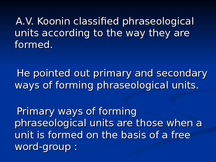 A. V. Koonin classified phraseological units according to the way they are formed.