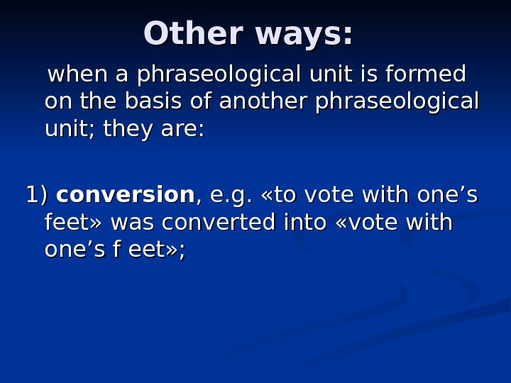Other ways:   when a phraseological unit is formed on the basis of another phraseological
