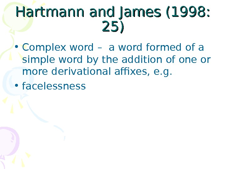 Hartmann and James (1998:  25)25) • Complex word –  a word formed of a