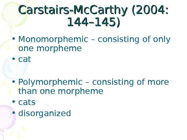 Carstairs-Mc. Carthy (2004:  144144 –– 145) • Monomorphemic – consisting of only one morpheme •