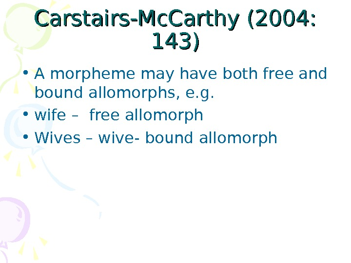 Carstairs-Mc. Carthy (2004:  143) • A morpheme may have both free and bound allomorphs, e.
