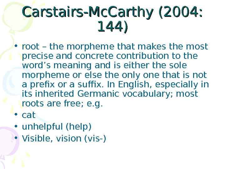 Carstairs-Mc. Carthy (2004:  144) • root – the morpheme that makes the most precise and