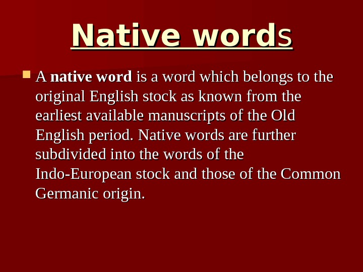 Native word ss A A native word is a word which belongs to the