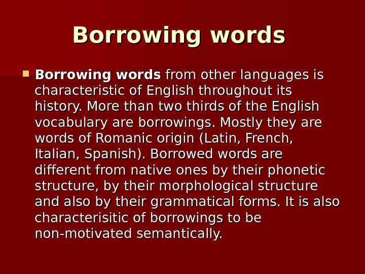 Borrowing words from other languages is characteristic of English throughout its history. More than