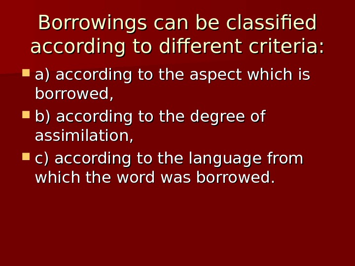 Borrowings can be classified according to different criteria:  a) according to the aspect