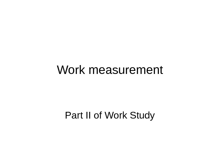 Work measurement Part II of Work Study