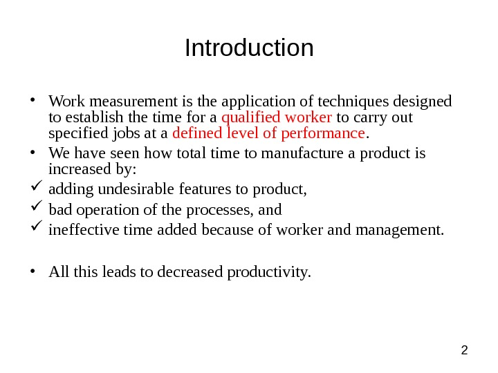 2 Introduction • Work measurement is the application of techniques designed to establish the time for
