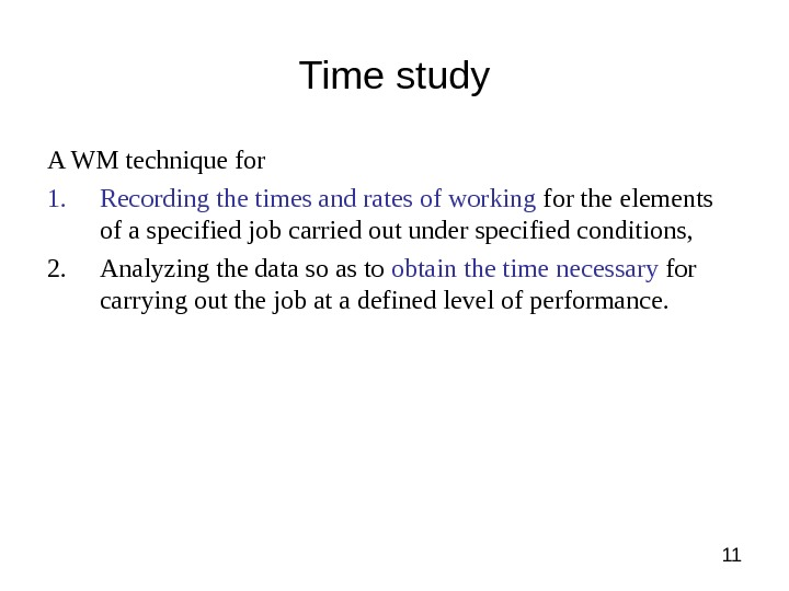 11 Time study A WM technique for 1. Recording the times and rates of working for