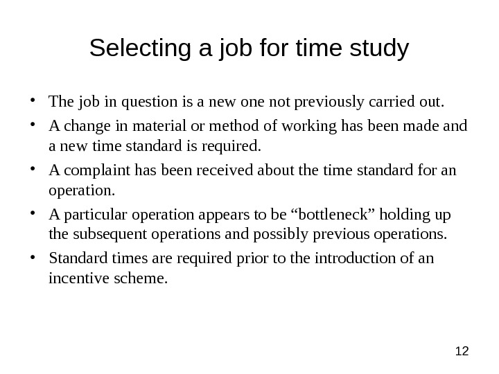 12 Selecting a job for time study • The job in question is a new one