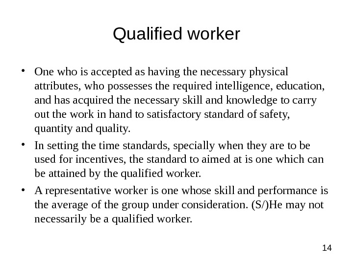 14 Qualified worker • One who is accepted as having the necessary physical attributes, who possesses