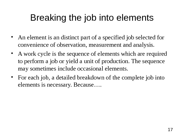 17 Breaking the job into elements • An element is an distinct part of a specified