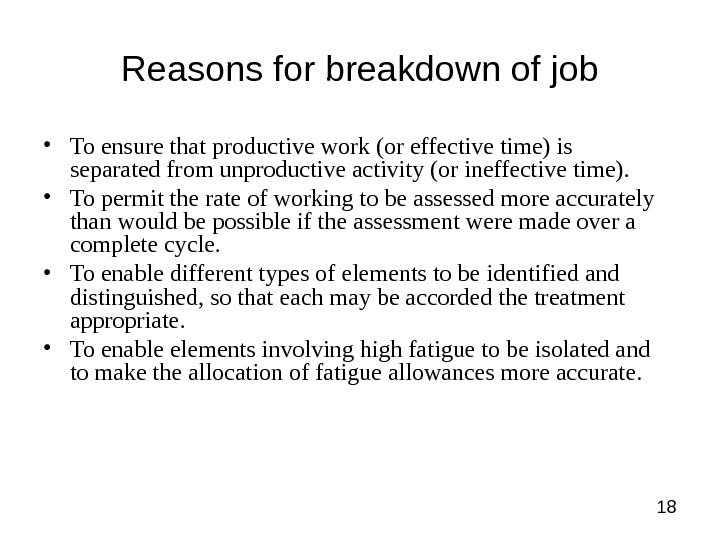 18 Reasons for breakdown of job • To ensure that productive work (or effective time) is