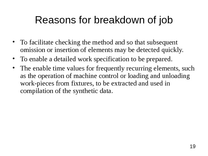 19 Reasons for breakdown of job • To facilitate checking the method and so that subsequent