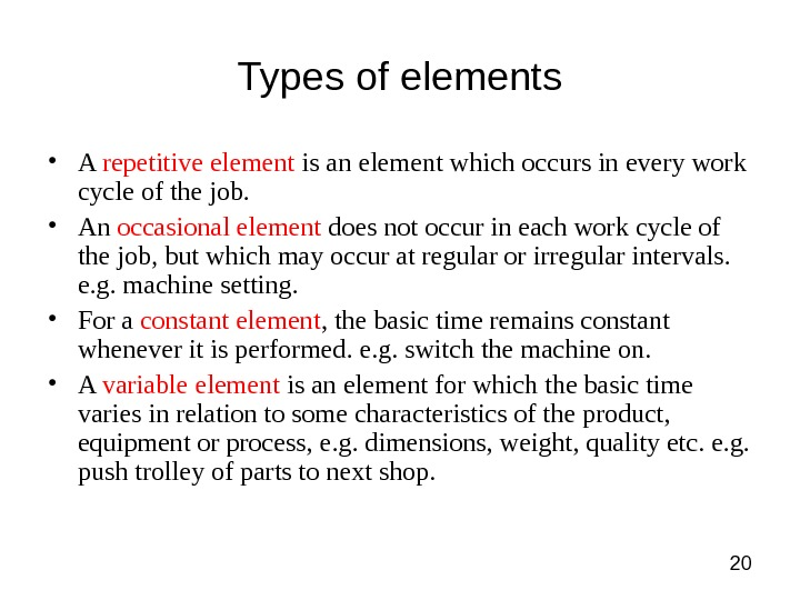 20 Types of elements • A repetitive element is an element which occurs in every work