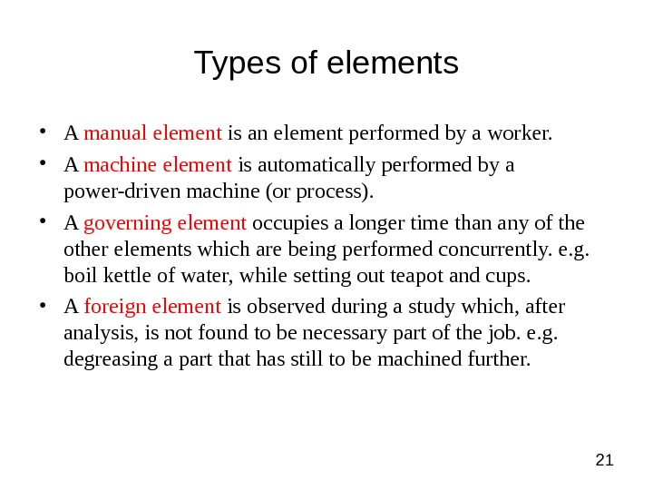 21 Types of elements • A manual element is an element performed by a worker.