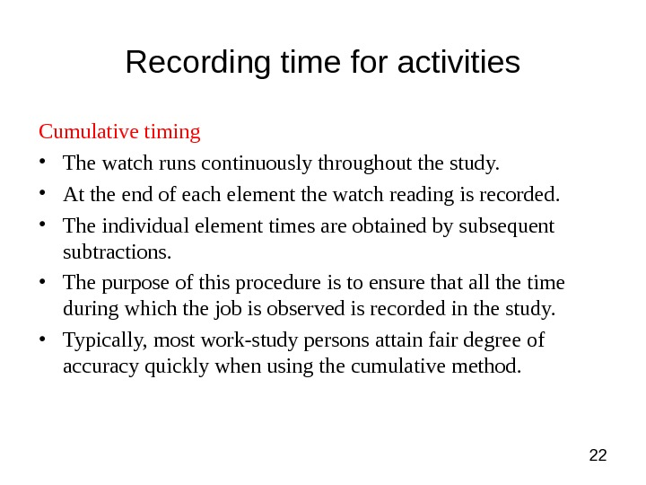 22 Recording time for activities Cumulative timing • The watch runs continuously throughout the study.