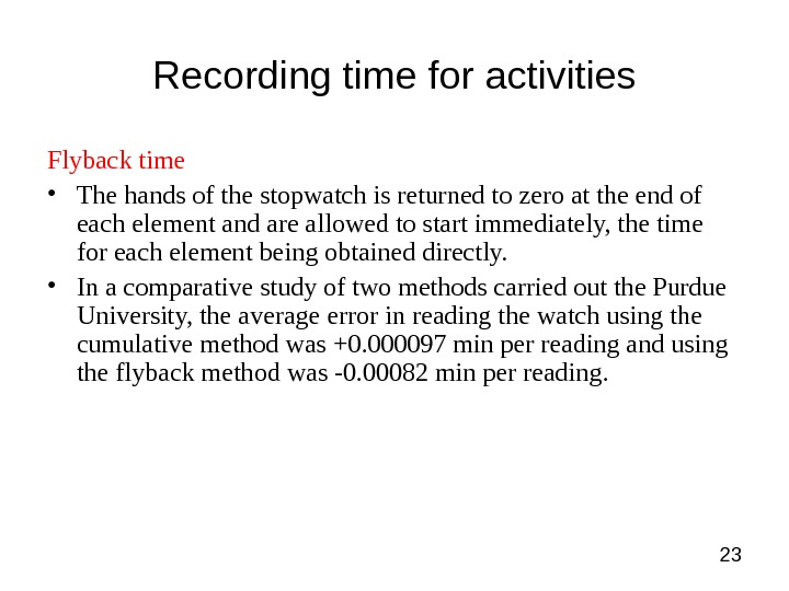23 Recording time for activities Flyback time • The hands of the stopwatch is returned to