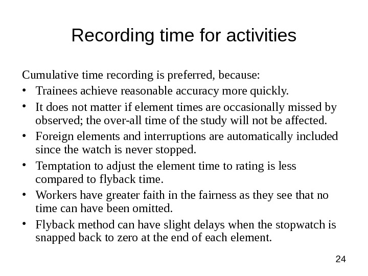 24 Recording time for activities Cumulative time recording is preferred, because:  • Trainees achieve reasonable
