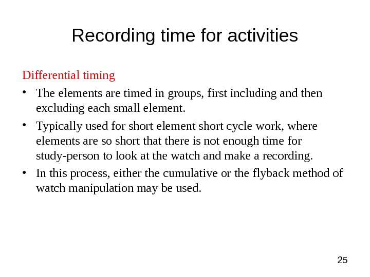 25 Recording time for activities Differential timing • The elements are timed in groups, first including