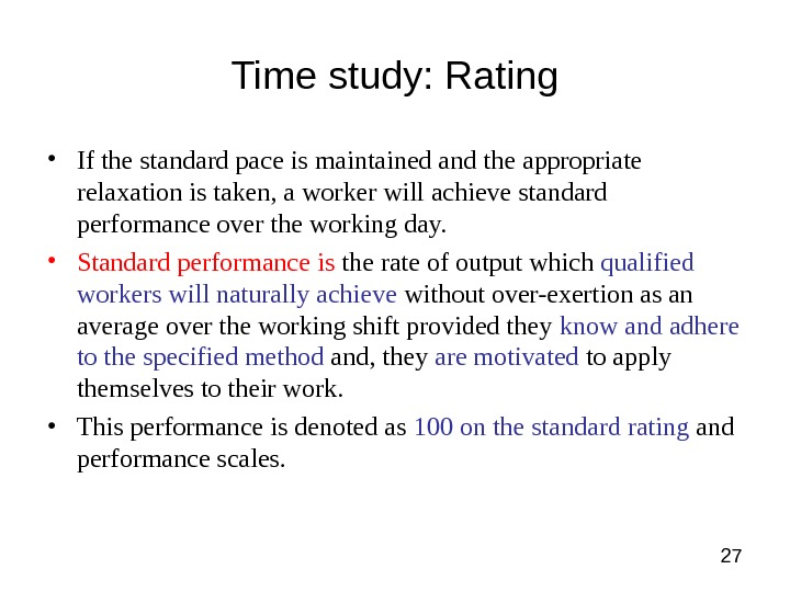 27 Time study: Rating • If the standard pace is maintained and the appropriate relaxation is