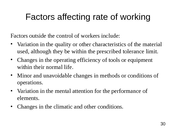 30 Factors affecting rate of working Factors outside the control of workers include:  • Variation