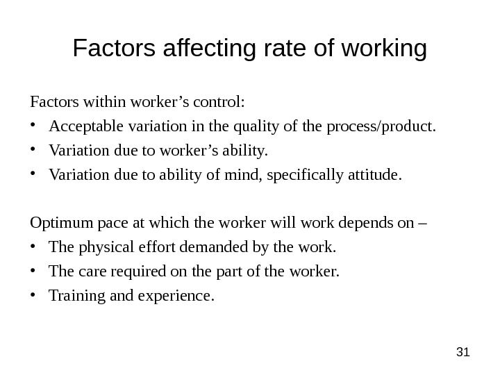 31 Factors affecting rate of working Factors within worker's control:  • Acceptable variation in the