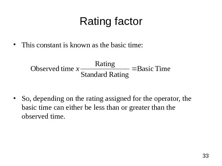 33 Rating factor • This constant is known as the basic time:  • So, depending