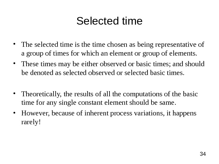 34 Selected time • The selected time is the time chosen as being representative of a