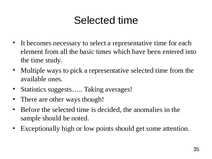 35 Selected time • It becomes necessary to select a representative time for each element from