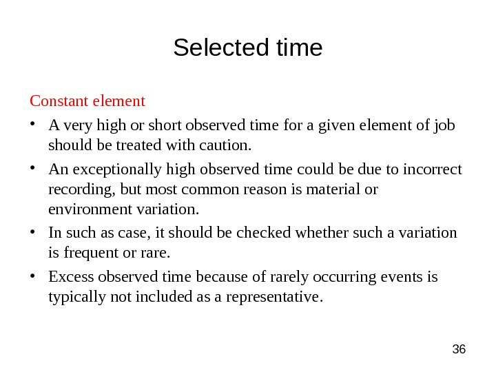 36 Selected time Constant element • A very high or short observed time for a given