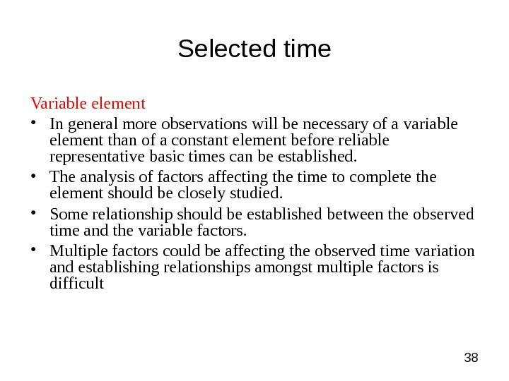 38 Selected time Variable element • In general more observations will be necessary of a variable