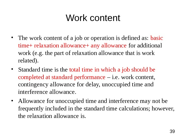 39 Work content • The work content of a job or operation is defined as: