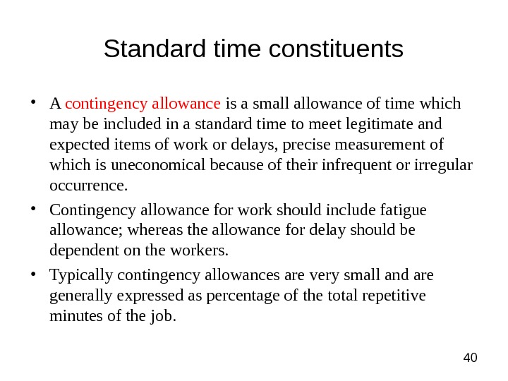 40 Standard time constituents • A contingency allowance is a small allowance of time which may