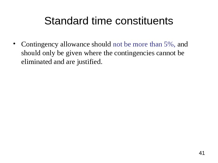 41 Standard time constituents • Contingency allowance should not be more than 5,  and should