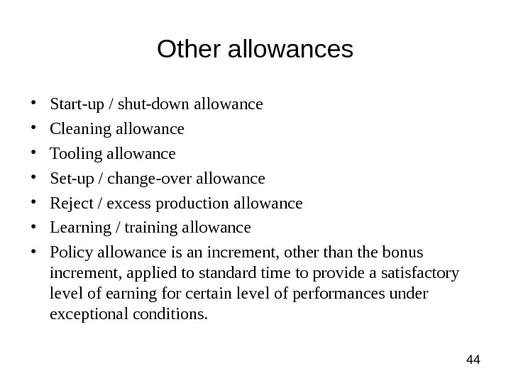 44 Other allowances • Start-up / shut-down allowance • Cleaning allowance • Tooling allowance • Set-up