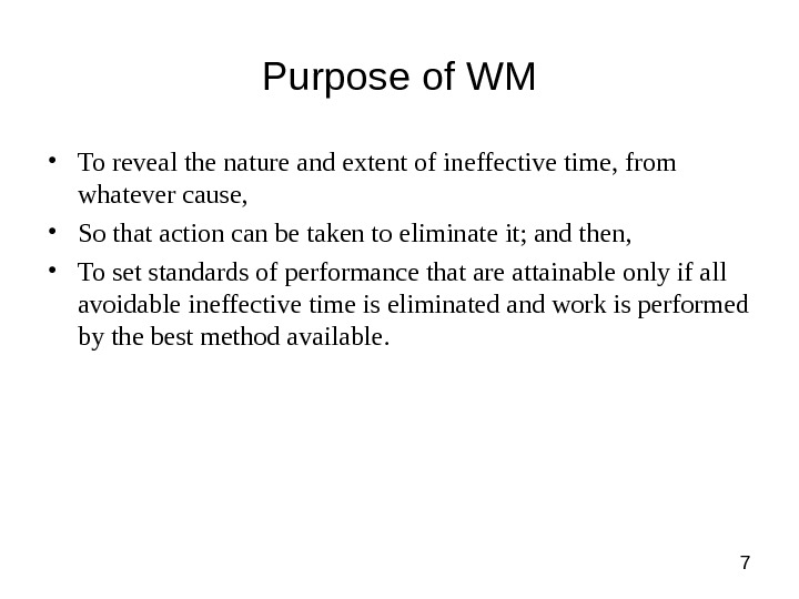 7 Purpose of WM • To reveal the nature and extent of ineffective time, from whatever