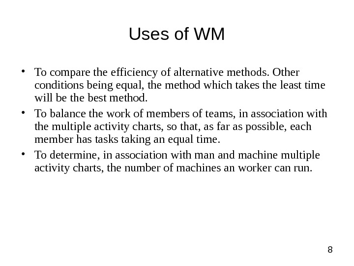 8 Uses of WM • To compare the efficiency of alternative methods. Other conditions being equal,